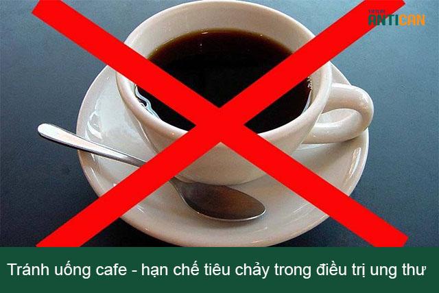 Tránh uống cafe giúp giảm tiêu chảy trong điều trị ung thư