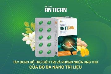 Vietlife Antican – Bộ ba nano điều trị và phòng ngừa ung thư hiệu quả